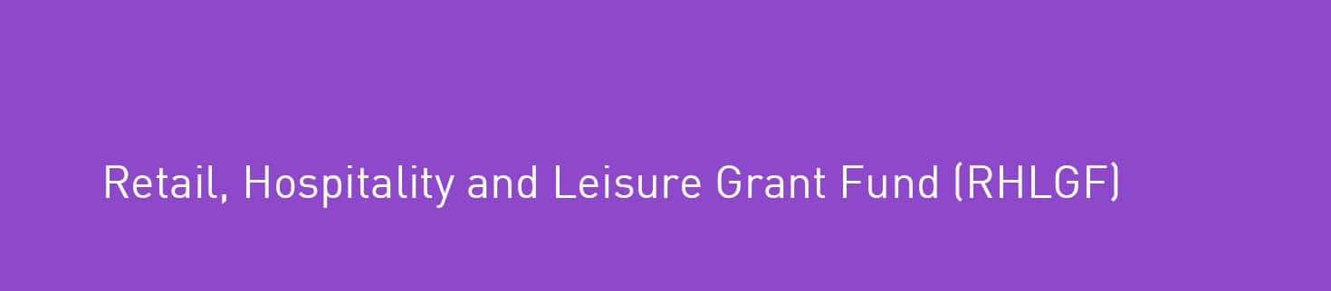 Retail, Hospitality and Leisure Grant Fund (RHLGF)