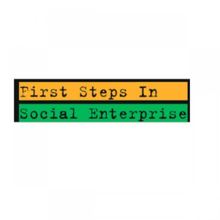First Steps In Social Enterprise - Applications open until 15th March